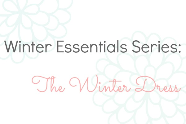Winter essentials series - the winter dress.jpg